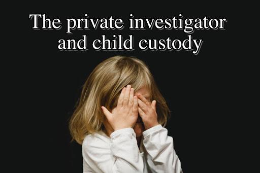The private investigator and child custody