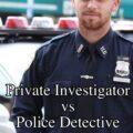 Private Investigator vs Police Detective