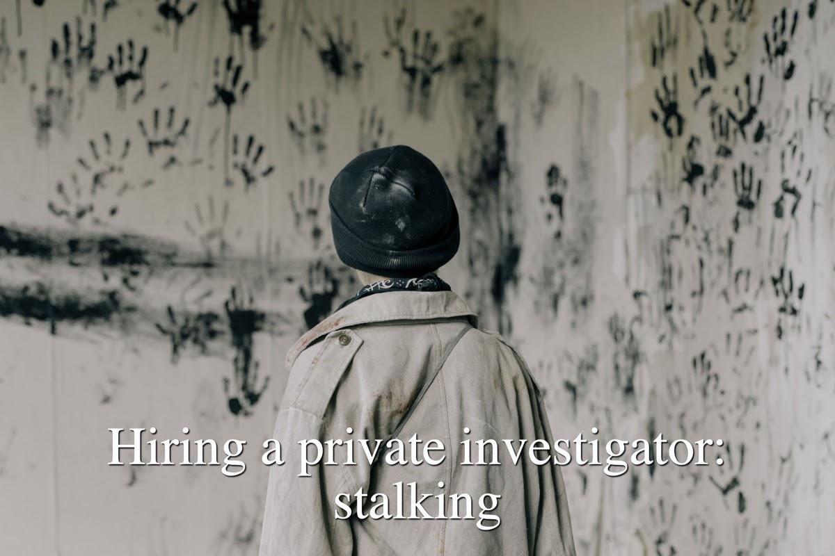 Hiring a private investigator: stalking