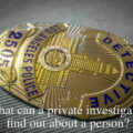 what can a private investigator find out about a person