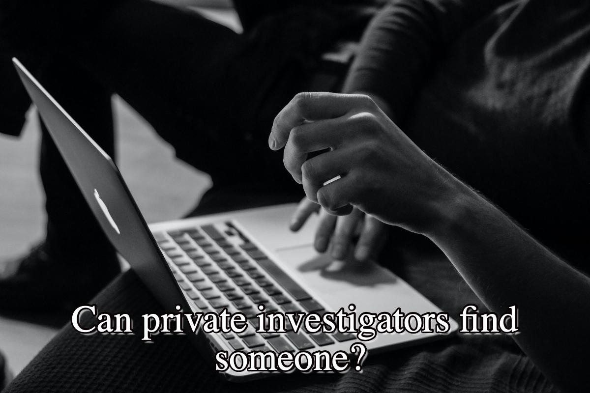 Can private investigators find someone?
