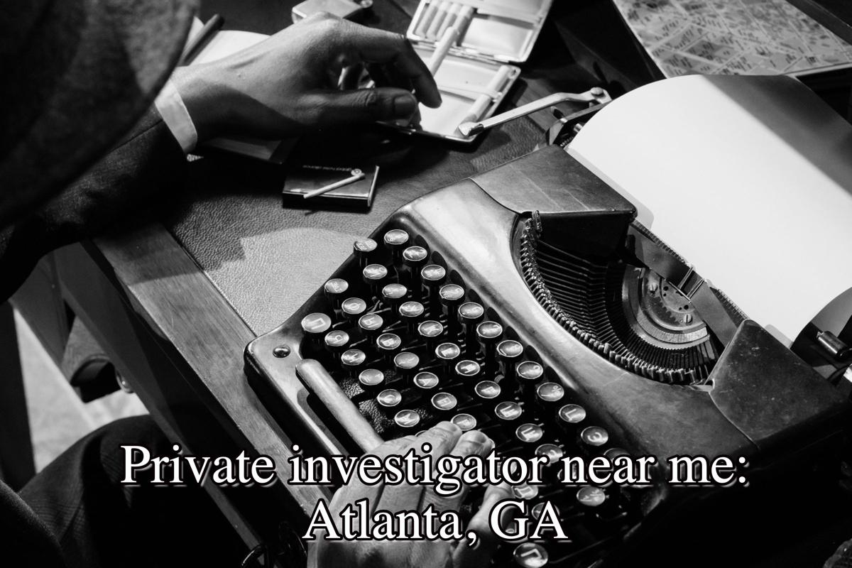 Private Investigator near me: Atlanta, GA