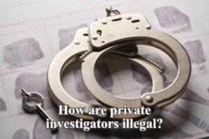 How are private investigators illegal?