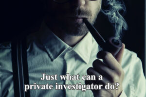 Just what can a private investigator do?
